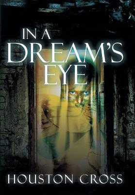 In a Dreams Eye Houston Cross
