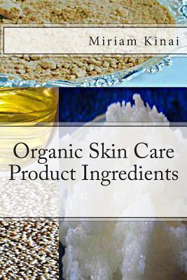 Organic Skin Care Product Ingredients  by  Miriam Kinai
