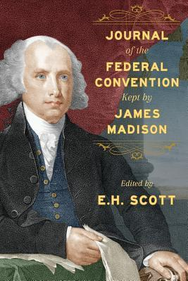 Journal of the Federal Convention Kept  by  James Madison by James Madison