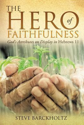 The Hero of Faithfulness  by  Steve Barckholtz