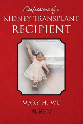 Confessions of a Kidney Transplant Recipient  by  Mary H Wu