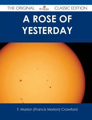 A Rose of Yesterday - The Original Classic Edition  by  Francis Marion Crawford