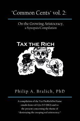 Common Cents Vol. 2: On the Growing Aristocracy, a Synopsis/Compilation Philip A. Bralich