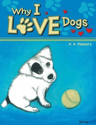 Why I Love Dogs K A Masters