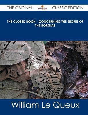 The Closed Book - Concerning the Secret of the Borgias William Le Queux