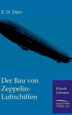 Der Bau Von Zeppelin-Luftschiffen  by  E.H. Dürr