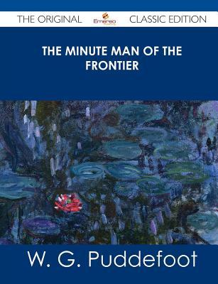 The Minute Man of the Frontier - The Original Classic Edition  by  W G Puddefoot