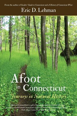 Afoot in Connecticut: Journeys in Natural History Eric D. Lehman