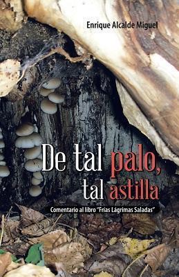 de Tal Palo, Tal Astilla: Comentario Al Libro Frias Lagrimas Saladas Enrique Alcalde Miguel