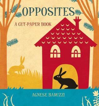 Opposites: A Cut-Paper Book Agnese Baruzzi