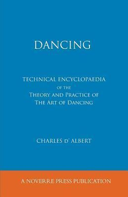 Dancing, Technical Encyclopaedia of the Theory and Practice of the Art of Dancing. Charles DAlbert