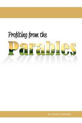 Profiting from the Parables Johnny Stringer