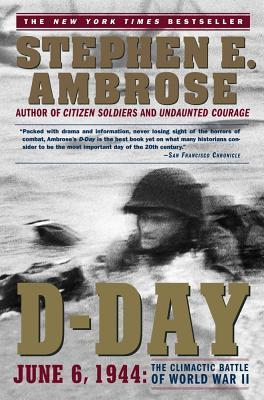 D-Day: June 6, 1944:  The Climactic Battle of World War II  by  Stephen E. Ambrose