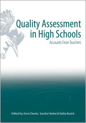 Quality Assessment in High Schools: Accounts for Teachers  by  Anne Davies