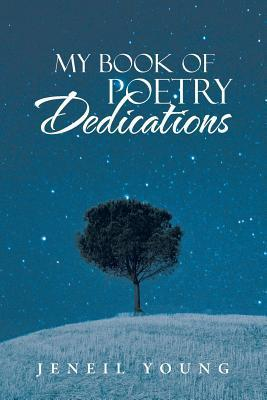 My Book of Poetry Dedications  by  Jeneil Young