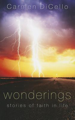 Wonderings: Stories of Faith in Life Carmen Dicello