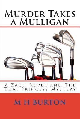 Murder Takes a Mulligan: A Zach Roper and the Thai Princess Mystery  by  M.H. Burton
