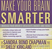 Make Your Brain Smarter: An Easy Plan to Increase Your Creativity, Energy, and Focus