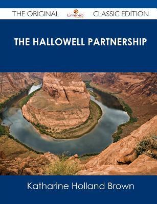 The Hallowell Partnership - The Original Classic Edition  by  Katharine Holland Brown