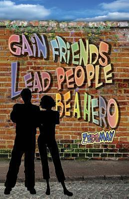 Gain Friends, Lead People, Be a Hero  by  Ziyaad Mazlo Abdurahman