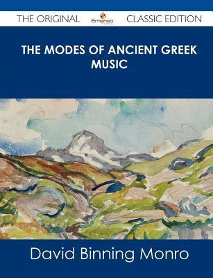 The Modes of Ancient Greek Music - The Original Classic Edition  by  David Binning Monro