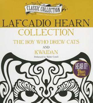 Lafcadio Hearn Collection: The Boy Who Drew Cats, Kwaidan Lafcadio Hearn
