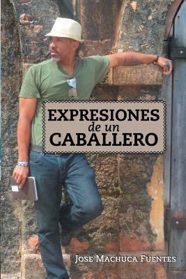 Expresiones de Un Caballero Jose Machuca Fuentes