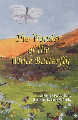 The Wonder of the White Butterfly  by  Todd J Barry