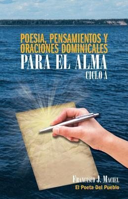 Poesia, Pensamientos y Oraciones Dominicales Para El Alma. Ciclo A.  by  Francisco J Maciel