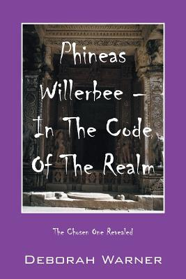 Phineas Willerbee - In the Code of the Realm: The Chosen One Revealed  by  Deborah  Warner