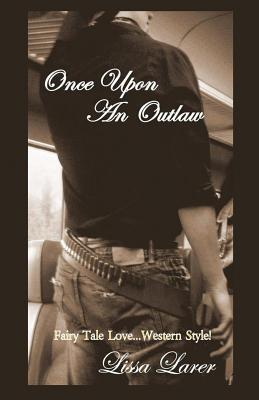 Once Upon an Outlaw  by  Lissa Larer