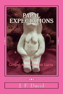 Papal Expectations: And the Gospel According to Lucia  by  J F David