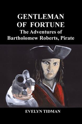 Gentleman Of Fortune, The Adventures of Bartholomew Roberts, Pirate  by  Evelyn Tidman