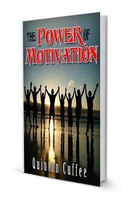 The Power of Motivation: Power in Thy Self Qc Quinton T Cuffee Sr