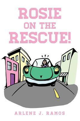 Rosie on the Rescue  by  Arlene J. Ramos