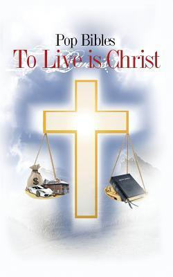To Live Is Christ  by  Pop Bibles