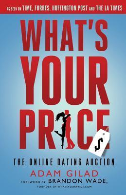 Whats Your Price: The Online Dating Auction  by  Adam Gilad