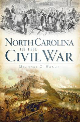 North Carolina in the Civil War  by  Michael C Hardy