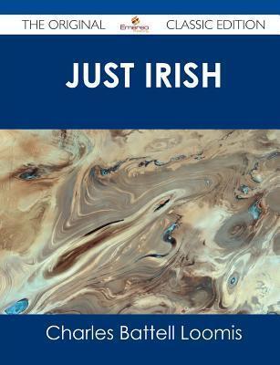 Just Irish - The Original Classic Edition Charles Battell Loomis