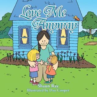 Love Me Anyway  by  Shaun Ray