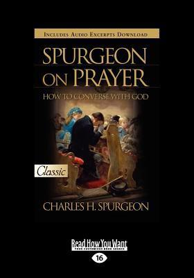 Spurgeon on Prayer: How to Converse with God (Large Print 16pt)  by  Charles Haddon Spurgeon