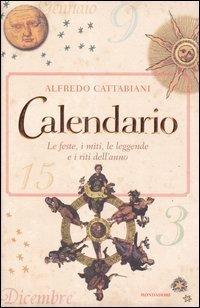 Calendario: Le feste, i miti, le leggende e i riti dellanno  by  Alfredo Cattabiani