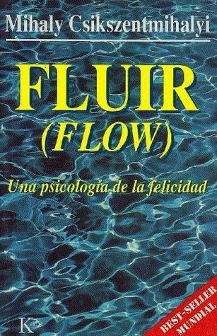 Fluir (Flow): Una psicología de la felicidad  by  Mihaly Csikszentmihalyi