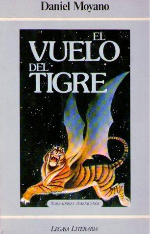 El vuelo del tigre  by  Daniel Moyano
