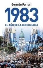 1983: El año de la democracia Germán Ferrari