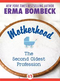 Motherhood: The Second Oldest Profession Erma Bombeck