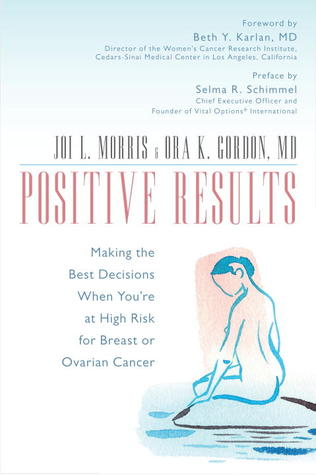 Positive Results: Making the Best Decisions When Youre at High Risk for Breast or Ovarian Cancer  by  Joi L. Morris