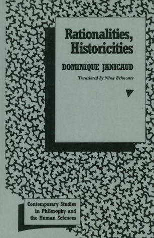 Rationalities, Historicities Dominique Janicaud