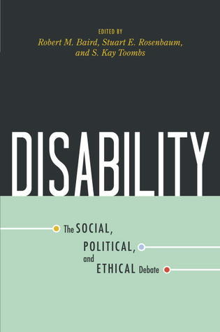Disability: The Social, Political, and Ethical Debate  by  Robert M. Baird