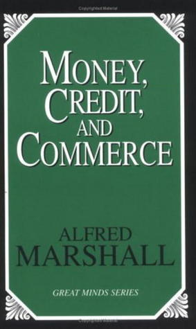 Money, Credit, and Commerce Alfred Marshall